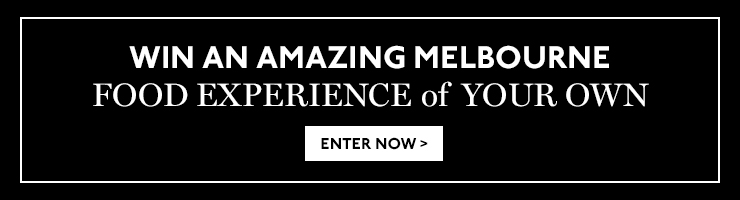 Win a Melbourne Food Experience worth $6000