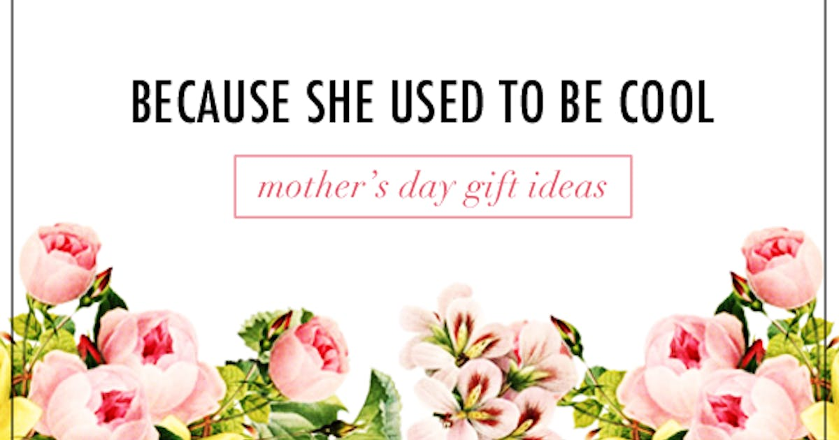 Because She Used To Be Cool Gifts For Your Mum Urban List Brisbane