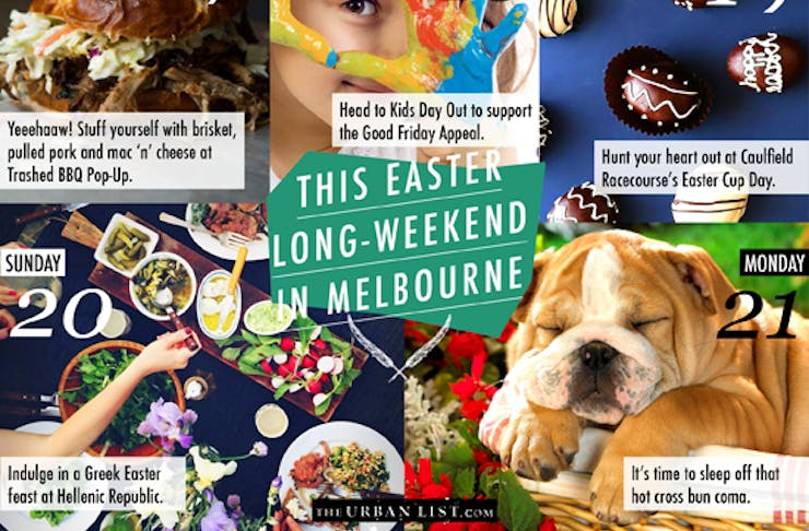 This easter long weekend in melbourne melbourne the urban list its finnnnally easter i think we can all agree that theres nothing on this earth better than a four day weekend that encourages the consumption of negle Gallery